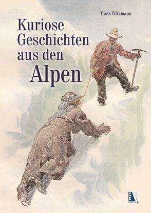 Kuriose Geschichten aus den Alpen von Witzmann,  Hans