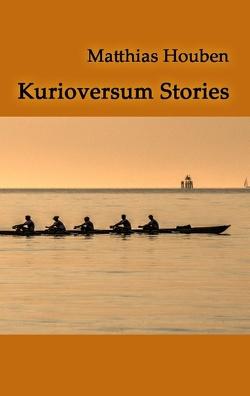 Kurioversum Stories von Houben,  Matthias