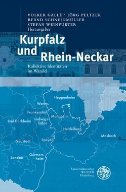 Kurpfalz und Rhein-Neckar von Gallé,  Volker, Peltzer,  Jörg, Schneidmüller,  Bernd, Weinfurter,  Stefan
