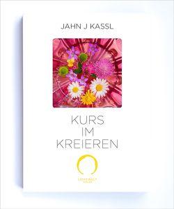 KURS IM KREIEREN von Kassl ,  Jahn J, Lichtwelt Verlag JJK-OG