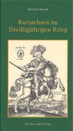 Kursachsen im Dreißigjährigen Krieg von Kunath,  Christian