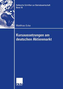 Kursaussetzungen am deutschen Aktienmarkt von Ecke,  Matthias, Schmidt,  Prof. Dr. Reinhart