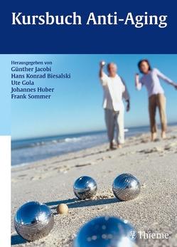 Kursbuch Anti-Aging von Baake,  Nicole, Biesalski,  Hans Konrad, Gola,  Ute, Huber,  Johannes C., Jacobi,  Günther