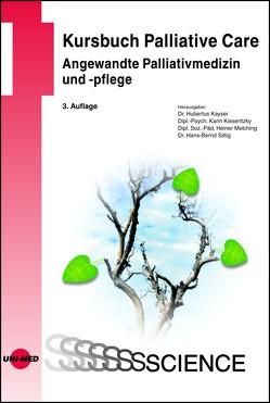 Kursbuch Palliative Care. Angewandte Palliativmedizin und -pflege von Kayser,  Hubertus, Kieseritzky,  Karin, Melching,  Heiner, Sittig,  Hans-Bernd
