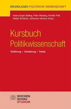 Kursbuch Politikwissenschaft von Bieling,  Hans-Jürgen, Massing,  Peter, Pohl,  Kerstin, Schieren,  Stefan, Varwick,  Johannes