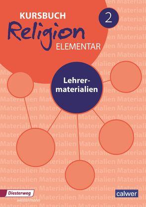 Kursbuch Religion Elementar 2 – Neuausgabe von Eilerts,  Wolfram, Kübler,  Heinz-Dieter