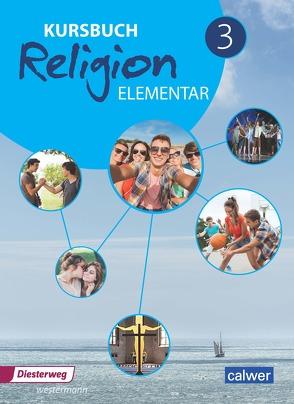 Kursbuch Religion Elementar 3 – Neuausgabe von Eilerts,  Wolfram, Kübler,  Heinz-Günter