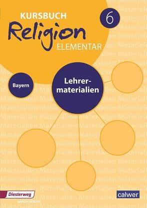 Kursbuch Religion Elementar 6 Ausgabe für Bayern. Lehrermaterialien von Eilerts,  Wolfram, Kübler,  Heinz-Günter