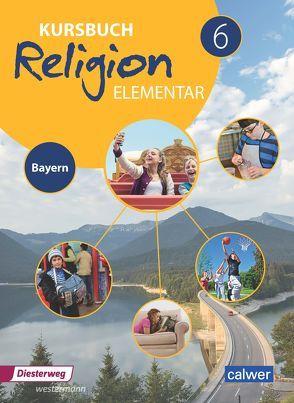 Kursbuch Religion Elementar 6 – Ausgabe für Bayern von Burkhardt,  Heinz, Eilerts,  Wolfram, Kübler,  Heinz-Günter, Weigand,  Eva