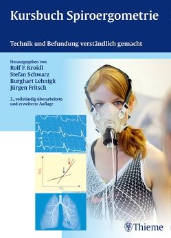 Kursbuch Spiroergometrie von Fritsch,  Jürgen, Kroidl,  Rolf, Lehnigk,  Burghart, Schwarz,  Stefan