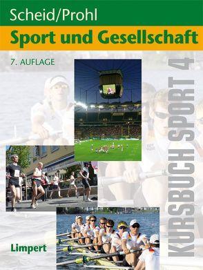 Kursbuch Sport / Kursbuch Sport 4: Sport und Gesellschaft von Prohl,  Robert, Scheid,  Volker
