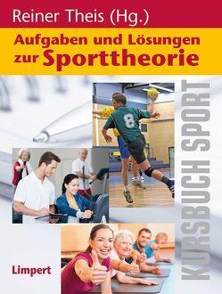 Kursbuch Sport / Aufgaben und Lösungen zur Sporttheorie von Theis,  Reiner