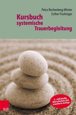 Kursbuch systemische Trauerbegleitung von Fischinger,  Esther, Rechenberg-Winter,  Petra