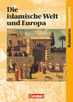 Kurshefte Geschichte / Die islamische Welt und Europa von Jaeger,  Wolfgang, Rauh,  Robert, Vogel,  Ursula, Weber,  Christa