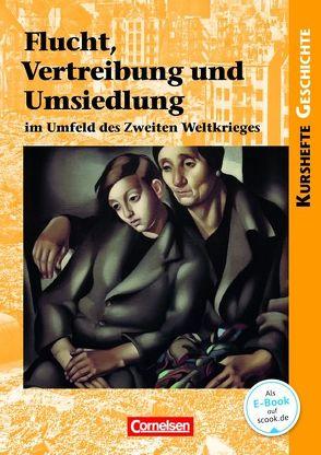 Kurshefte Geschichte / Flucht, Vertreibung und Umsiedlung im Umfeld des Zweiten Weltkrieges von Jaeger,  Wolfgang, Reeken,  Dietmar von