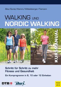 Kursmanual Walking & Nordic Walking von Bös,  Klaus, Gunst,  Anika, Klemm,  Katja, Tiemann,  Michael, Wittelsberger,  Rita