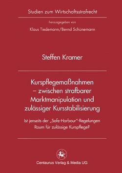 Kurspflegemaßnahmen – zwischen strafbarer Marktmanipulation und zulässiger Kursstabilisierung von Kramer,  Steffen