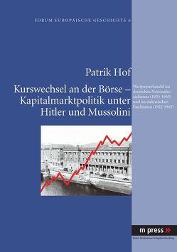 Kurswechsel an der Börse – Kapitalmarktpolitik unter Hitler und Mussolini von Hof,  Patrik
