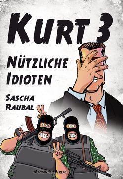 Kurt 3 – Nützliche Idioten von Raubal,  Sascha