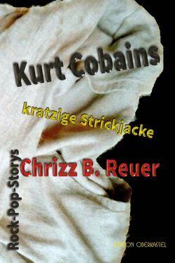 Kurt Cobains kratzige Strickjacke. von Reuer,  Chrizz B.