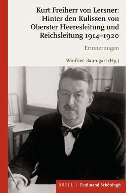 Kurt Freiherr von Lersner: Hinter den Kulissen von Oberster Heeresleitung und Reichsleitung von Baumgart,  Winfried