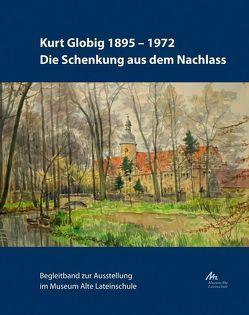 Kurt Globig 1895-1972. Die Schenkung aus dem Nachlass von Globig,  Wulf, Müller,  Burkhard, Müller-Kelwing,  Karin