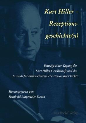 Kurt Hiller — Rezeptions-Geschichte(n) von Bockel,  Rolf von, King,  Ian, Kraushaar,  Kurt, Lütgemeier-Davin,  Reinhold, Lützenkirchen,  Harald, Wolfert,  Raimund