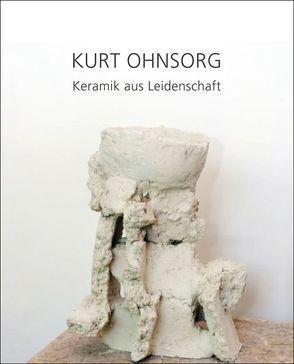 Kurt Ohnsorg – Keramik aus Leidenschaft von Aigner,  Carl, Linke,  Reinhard