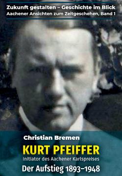 Kurt Pfeiffer – Initiator des Aachener Karlspreises von Bremen,  Christian