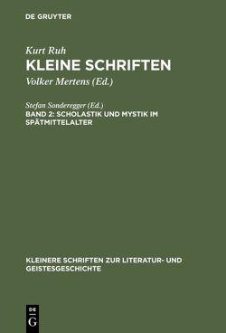 Kurt Ruh: Kleine Schriften / Scholastik und Mystik im Spätmittelalter von Mertens,  Volker, Ruh,  Kurt