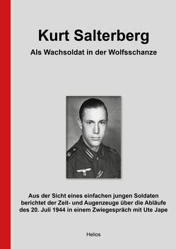 Kurt Salterberg – Als Wachsoldat in der Wolfsschanze von Jape,  Ute, Salterberg,  Kurt