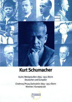 Kurt Schumacher. Kulm/Westpreussen 1895 – 1952 Bonn. Deutscher und Europäer von Andrzejewski,  Marek, Dryla,  Peter, Fethke,  Jutta, Hyss,  Lothar, Schober,  Volker, Steinkühler,  Martin