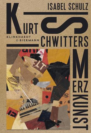 Kurt Schwitters. Merzkunst von Schulz,  Isabel