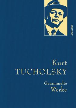 Kurt Tucholsky – Gesammelte Werke von Tucholsky,  Kurt