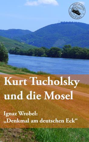Kurt Tucholsky und die Mosel von Tucholsky,  Kurt