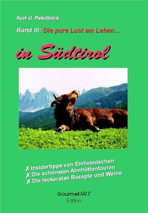 Kurt-U. Pakoßnick, Die pure Lust am Leben in Südtirol von Pakoßnick,  Kurt-Ulrich