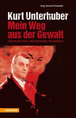 Kurt Unterhuber – Mein Weg aus der Gewalt von Fissneider,  Konrad