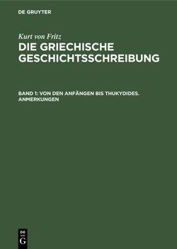Kurt von Fritz: Die Griechische Geschichtsschreibung / Von den Anfängen bis Thukydides. Anmerkungen von Fritz,  Kurt von