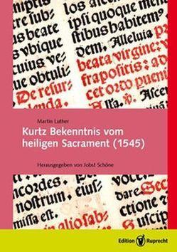 Kurtz Bekenntnis vom heiligen Sacrament (1545) von Luther,  Martin, Schöne,  Jobst