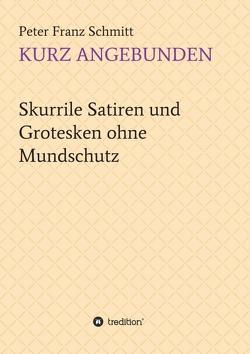 Kurz angebunden von Schmitt,  Peter Franz