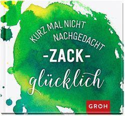 Kurz mal nicht nachgedacht – zack – glücklich von Groh,  Joachim