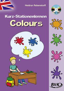 Kurz-Stationenlernen Colours (inkl. CD) von Rebenstorff,  Heidrun