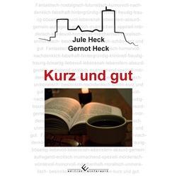 Kurz und gut von Heck,  Gernot, Heck,  Jule