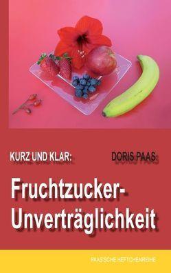 Kurz und klar: Fruchtzucker-Unverträglichkeit von Paas,  Doris