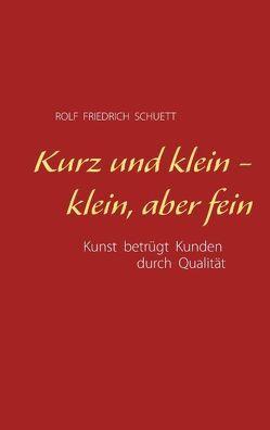 Kurz und klein – klein, aber fein von Schuett,  Rolf Friedrich