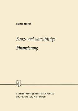 Kurz- und mittelfristige Finanzierung von Thiess,  Erich