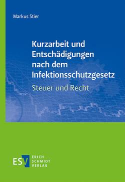 Kurzarbeit und Entschädigungen nach dem Infektionsschutzgesetz – Steuer und Recht von Stier,  Markus