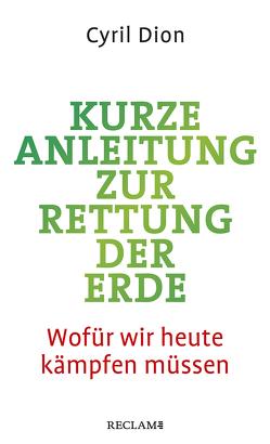 Kurze Anleitung zur Rettung der Erde von Dion,  Cyril, Kruse-Ebeling,  Ute
