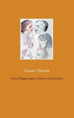 Kurze Begegnungen in kurzen Geschichten von Tilmann,  Gustav