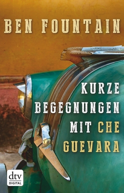 Kurze Begegnungen mit Che Guevara von Biermann,  Pieke, Fountain,  Ben